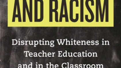 Reading, Writing, and Racism DISRUPTING WHITENESS IN TEACHER EDUCATION AND IN TH