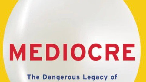 Mediocre The Dangerous Legacy of White Male America