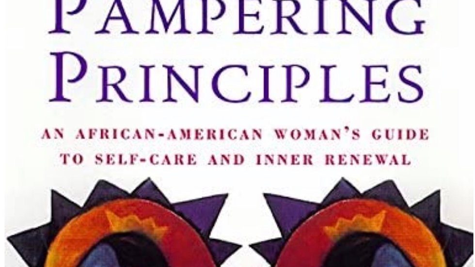 Sacred Pampering Principles An African-American Woman's Guide to Self-care and I