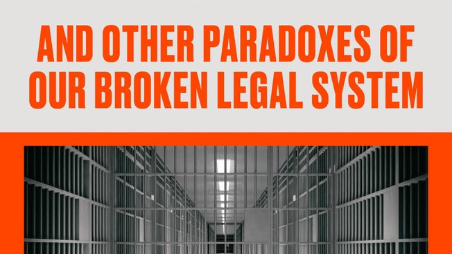 WHY THE INNOCENT PLEAD GUILTY AND THE GUILTY GO FREE And Other Paradoxes of Our