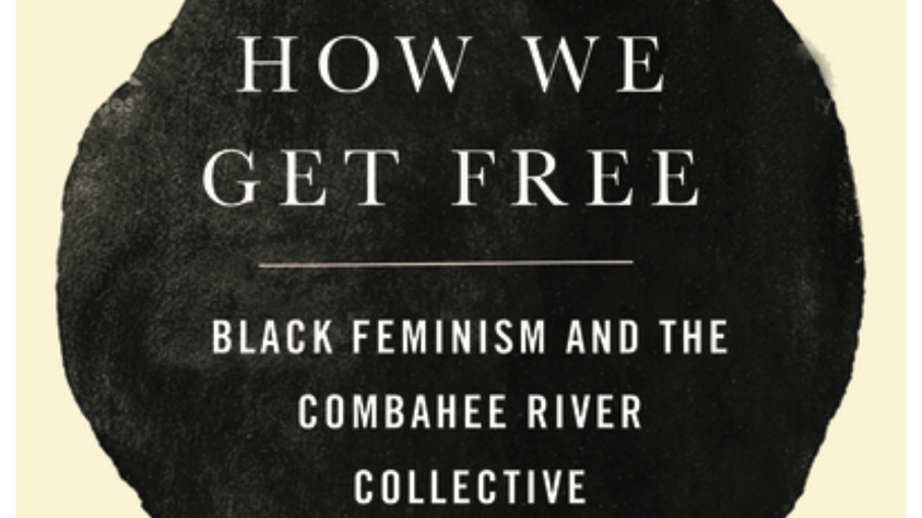 How We Get Free Black Feminism and the Combahee River Collective Edited by Keean