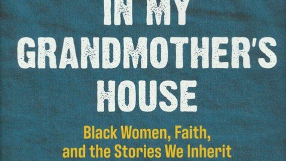 In My Grandmother's House: Black Women, Faith, and the Stories We Inherit BY: YO