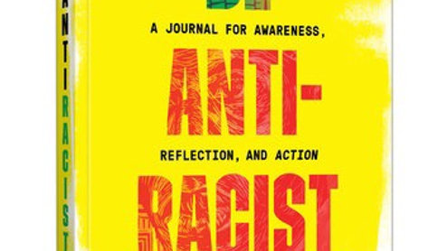 Be Antiracist A JOURNAL FOR AWARENESS, REFLECTION, AND ACTION