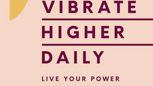 Vibrate Higher Daily Live Your Power By Lalah Delia