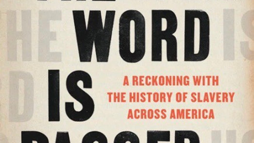 How the Word Is Passed A Reckoning with the History of Slavery Across America