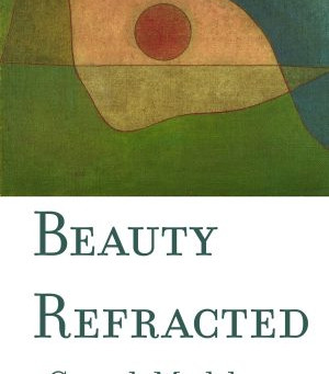 """Book Review: """"Beauty Refracted"""" by Carol Moldaw"""