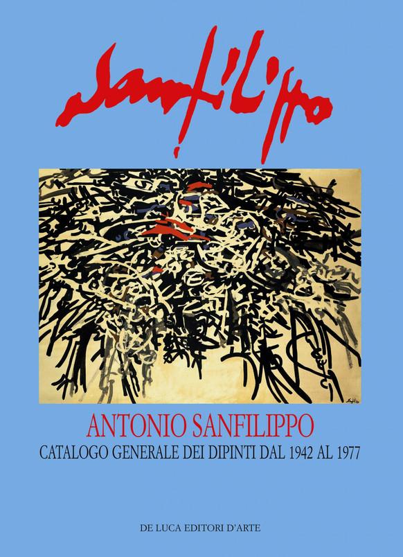ANTONIO SANFILIPPO, Catalogo generale dei dipinti dal 1942 al 1977, De Luca editori, 2007