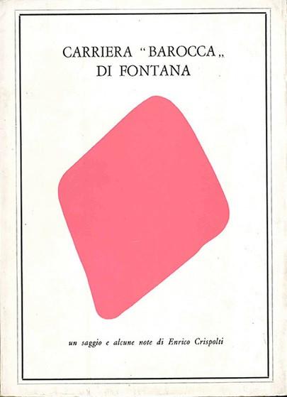 """VENDUTO - Carriera """"barocca"""" di Fontana, un saggio e due note di Enrico Crispolti, All'insegna del Pesce d'oro, 1963"""