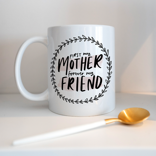 first my mother, forever my friend mug
