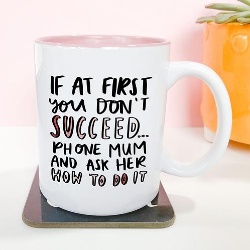 'if at first you don't succeed, phone mum' mug