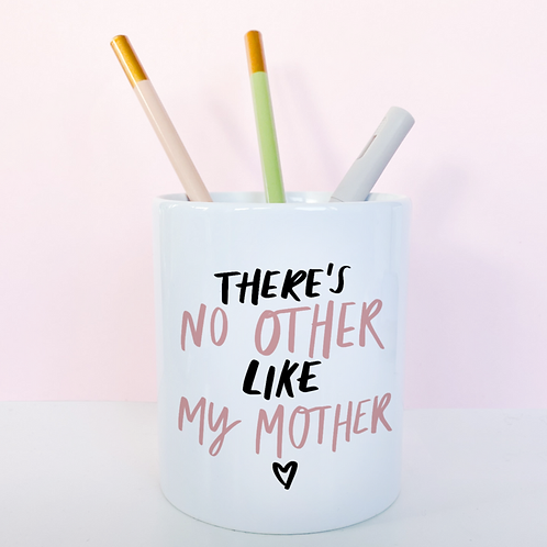 there's no other like my mother pen pot