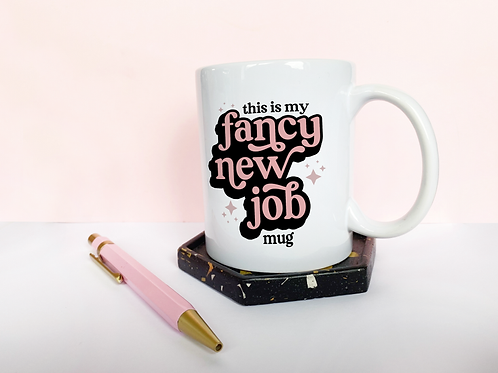 'fancy new job' mug