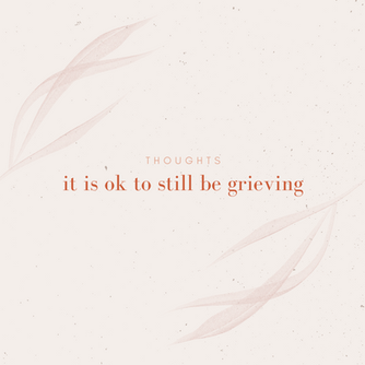 PSA: it is ok to still be grieving