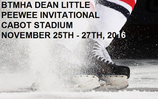 BTMHA DEAN LITTLE PEEWEE INVITATIONAL CABOT STADIUM - Nov 25-27, 2016