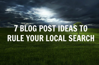 7 Blog Post Ideas to Rule Local Search Engine Results
