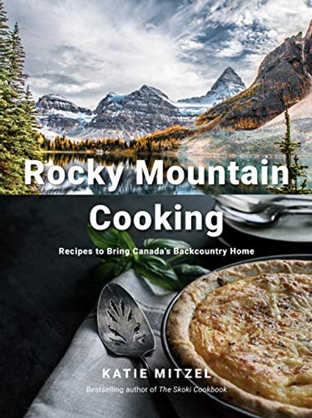 Cookbook, Rocky Mountain Cooking: Recipes to Bring Canada's Backcountry Home
