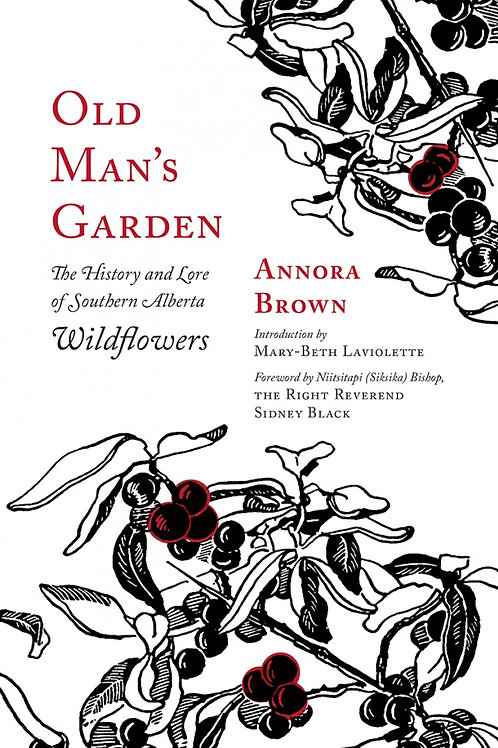 Book, Old Man's Garden: The History and Lore of Southern Alberta Wildflowers
