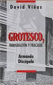 GROTESCO, INMIGRACIÓN Y FRACASO: ARMANDO DISCÉPOLO. VIÑAS, DAVID.