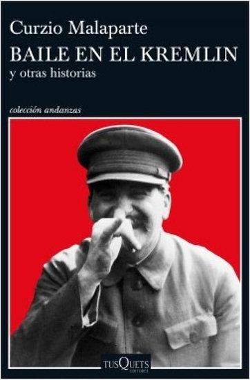 BAILE EN EL KREMLIN Y OTRAS HISTORIAS. MALAPARTE, CURZIO