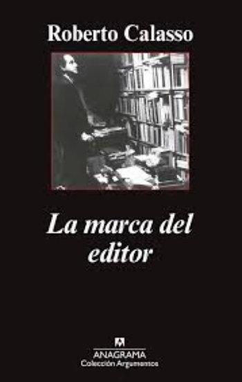 LA MARCA DEL EDITOR. CALASSO, ROBERTO
