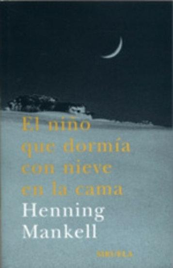 EL NIÑO QUE DORMÍA CON NIEVE EN LA CAMA. MANKELL, HENNING