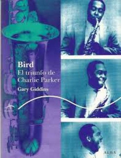 BIRD. EL TRIUNFO DE CHARLIE PARKER. GIDDINS, GARY