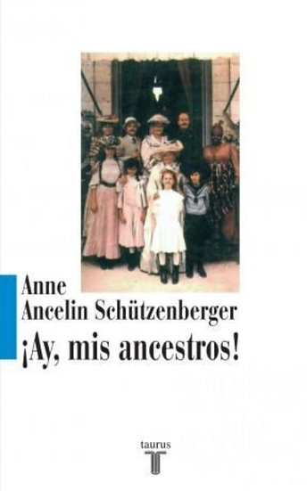 AY, MIS ANCESTROS! SCHÜTZENBERGER, ANNE ANCELIN