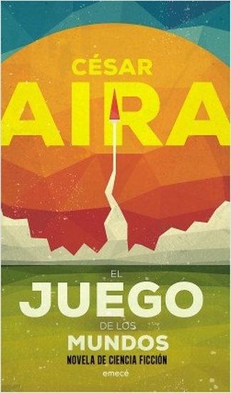EL JUEGO DE LOS MUNDOS. AIRA, CÉSAR