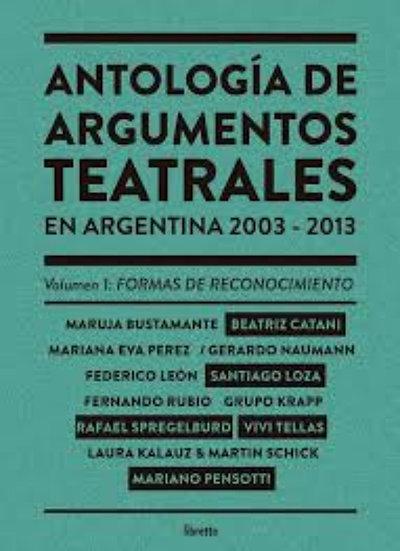 ANTOLOGÍA DE ARGUMENTOS TEATRALES EN ARGENTINA 2003-2013 VOL I.