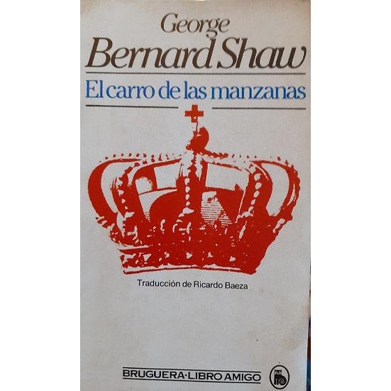 EL CARRO DE LAS MANZANAS. SHAW, GEORGE BERNARD
