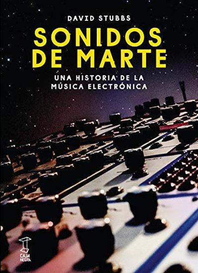 SONIDOS DE MARTE. UNA HISTORIA DE LA MÚSICA ELECTRÓNICA. STUBBS, DAVID