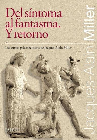 DEL SÍNTOMA AL FANTASMA. Y RETORNO. MILLER, JACQUES-ALAIN