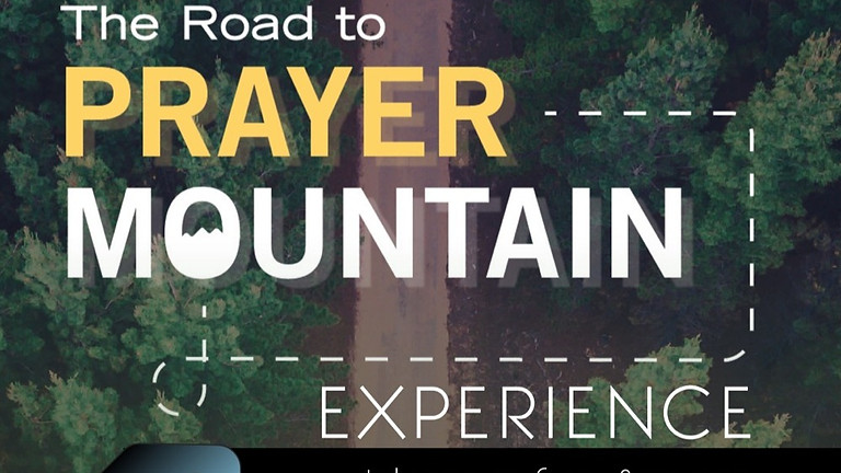 The Road to the PRAYER MOUNTAIN EXPERIENCE