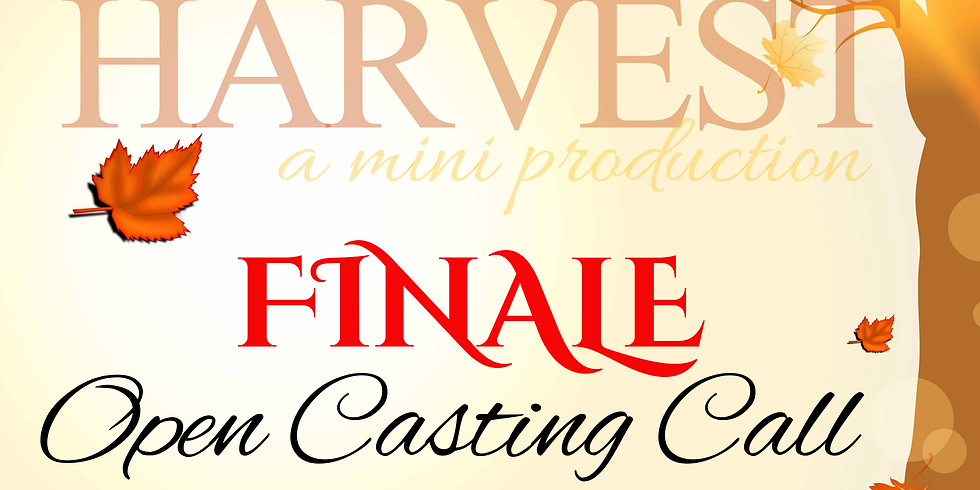 HARVEST FINALE Open Casting Call