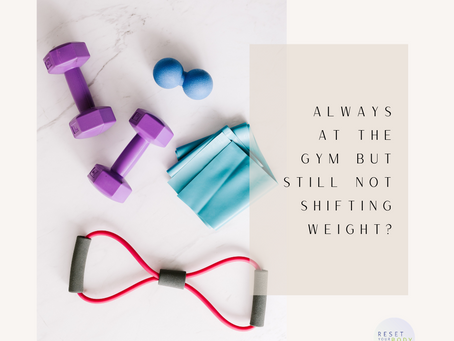 EXERCISE A LOT BUT STILL CAN'T SHIFT THE WEIGHT?