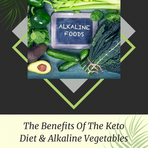 The Ins & Outs Of The Keto Diet And Alkaline Vegetables