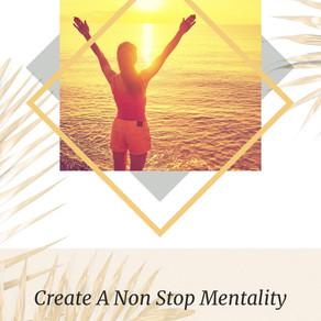 Create A Non Stop Mentality