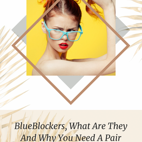 BlueBlockers, What Are They And Why You Need A Pair.