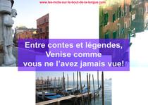 Entre contes et légendes,                                                 Venise comme vous ne l&#39