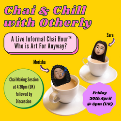 Chai & Chill with Otherly: Who Is Art For Anyway?