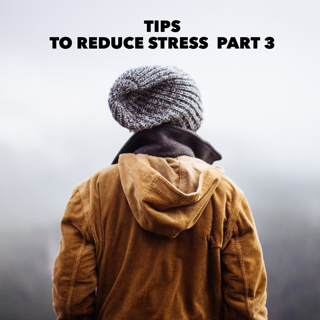 Tips for Reducing Stress Part 3