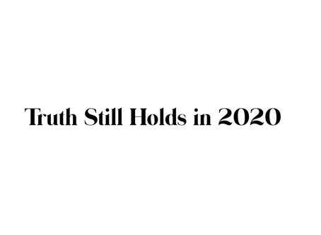 Truth Still Hold in 2020