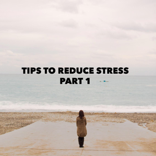 Tips for Reducing Stress Part 1