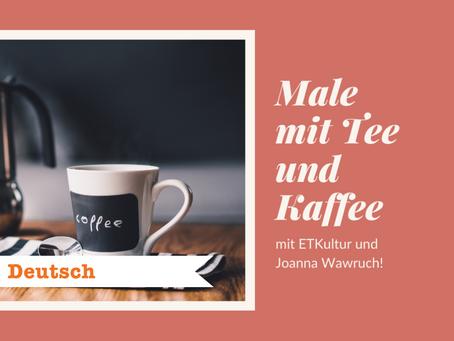 Male mit Tee und Kaffee mit ETKultur!