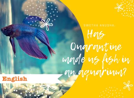 Has Quarantine made us fish in an aquarium?