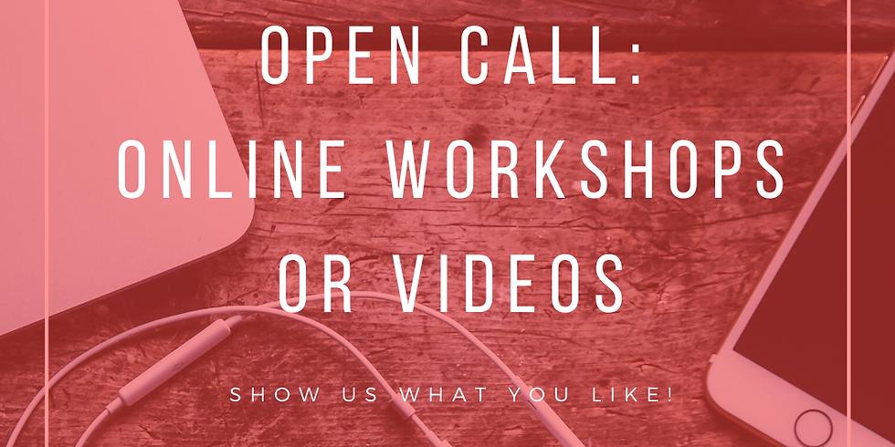 Open Call: Online Workshops / Videos!
