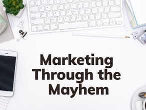 Marketing Through The Mayhem