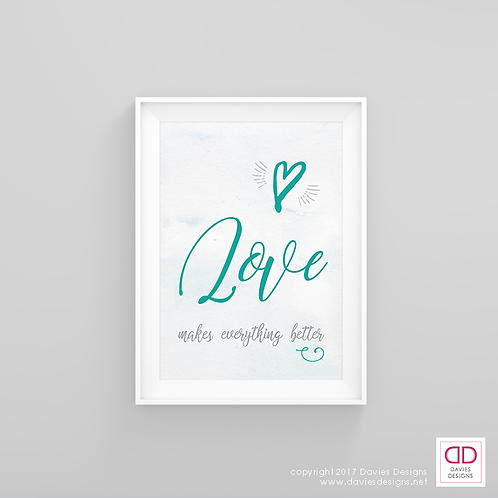 Love Makes Everything Better - Teal 8x10 Digital Download / Print
