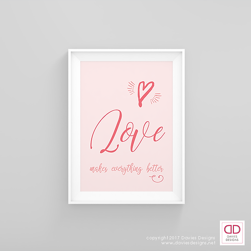 Love Makes Everything Better - Pink 8x10 Digital Download / Print