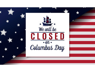 We are Closed 10/9 and 10/10 for Columbus Day